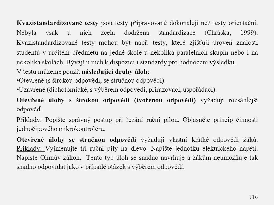 Kvazistandardizované testy jsou testy připravované dokonaleji než testy orientační. Nebyla však u nich zcela dodržena standardizace (Chráska, 1999). K