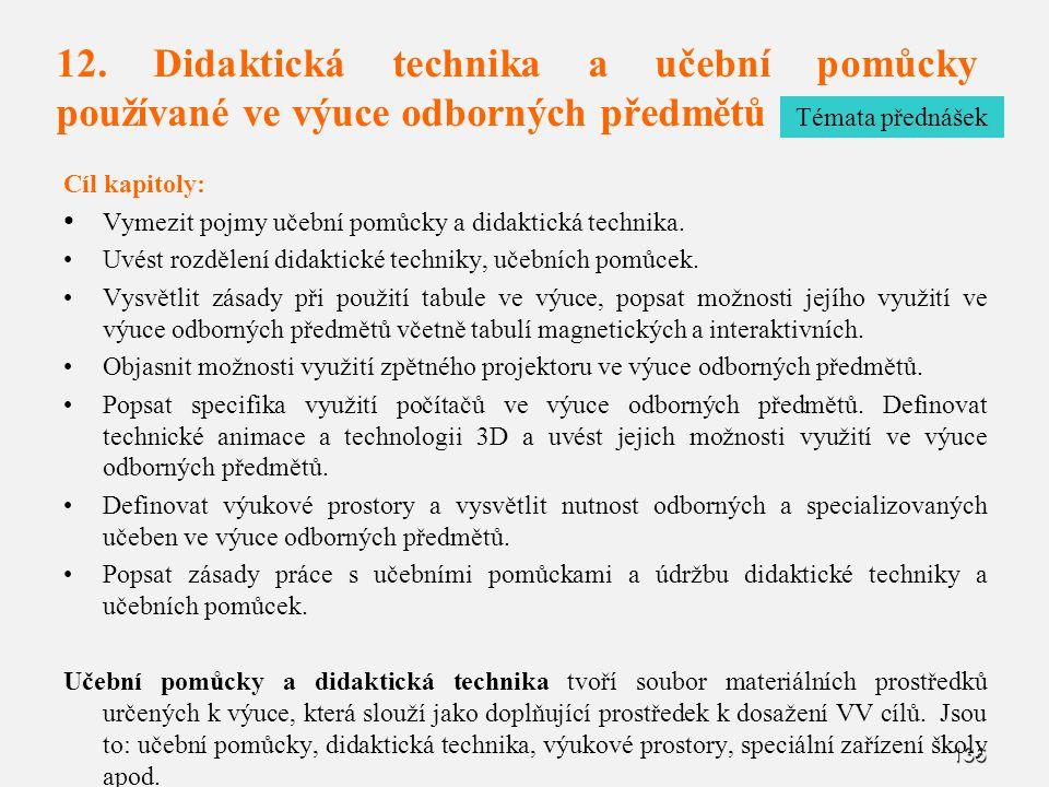 136 12. Didaktická technika a učební pomůcky používané ve výuce odborných předmětů Cíl kapitoly: Vymezit pojmy učební pomůcky a didaktická technika. U
