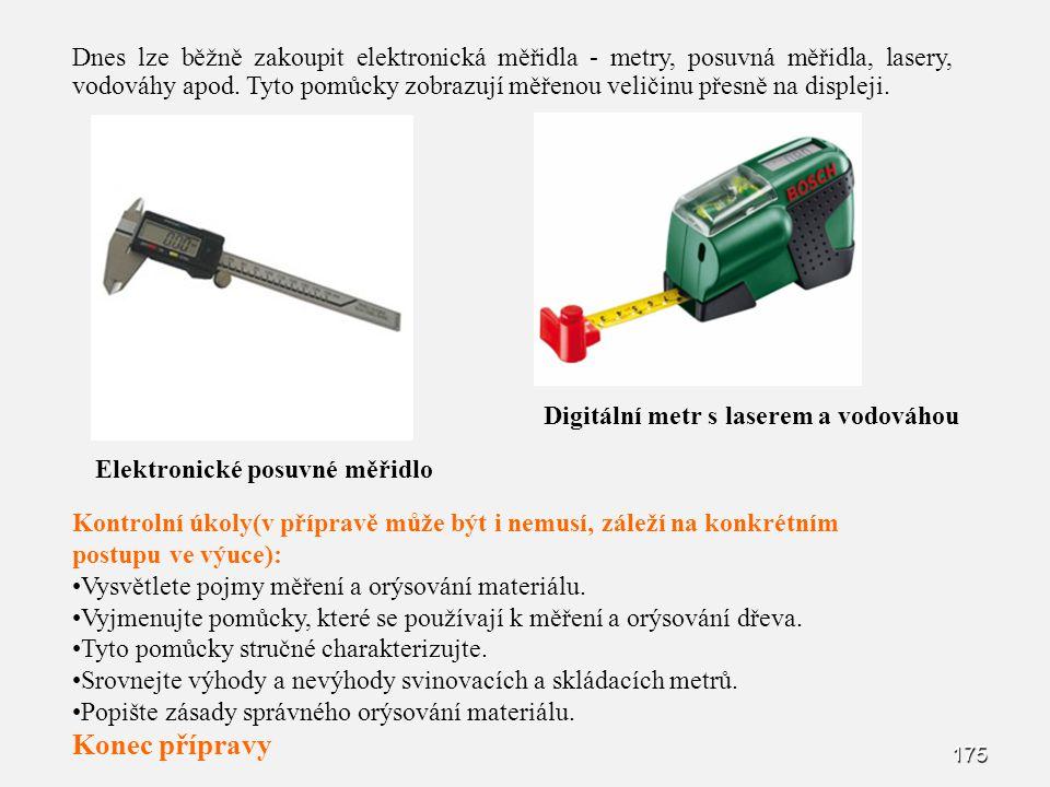 175 Elektronické posuvné měřidlo Dnes lze běžně zakoupit elektronická měřidla - metry, posuvná měřidla, lasery, vodováhy apod. Tyto pomůcky zobrazují