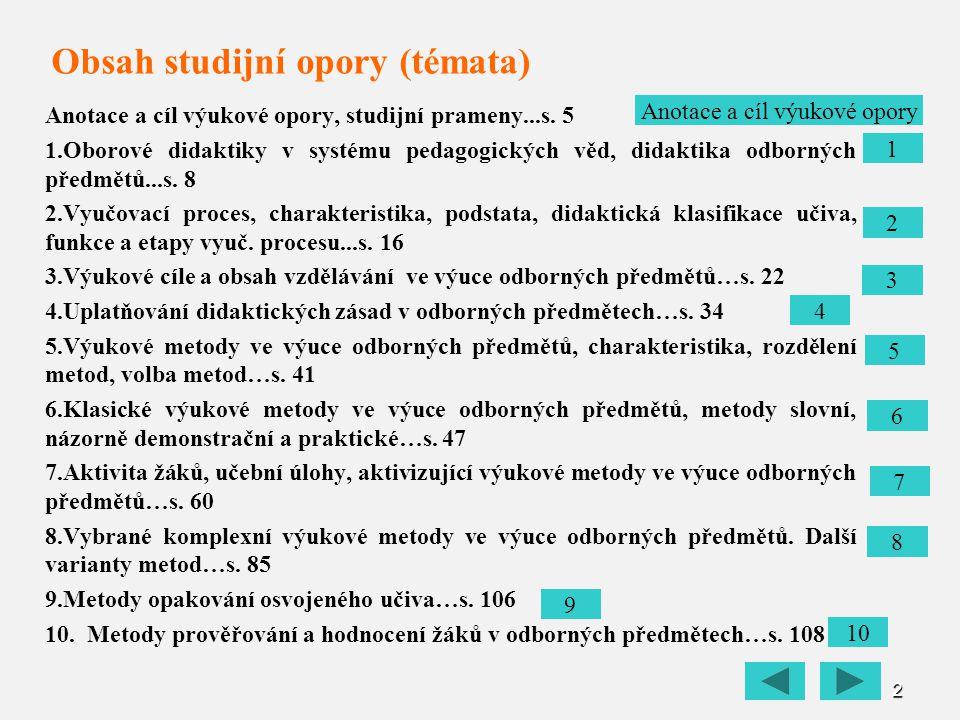 2 Obsah studijní opory (témata) Anotace a cíl výukové opory, studijní prameny...s. 5 1. 1.Oborové didaktiky v systému pedagogických věd, didaktika odb