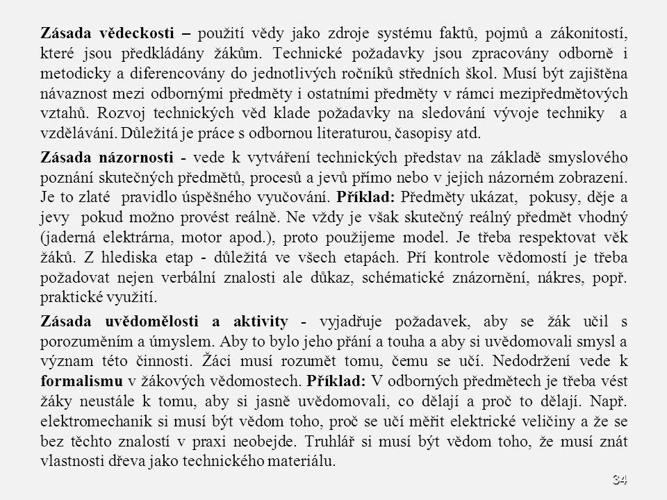 34 Zásada vědeckosti – použití vědy jako zdroje systému faktů, pojmů a zákonitostí, které jsou předkládány žákům. Technické požadavky jsou zpracovány