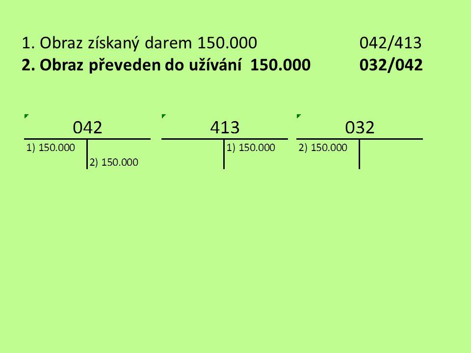 1. Obraz získaný darem 150.000 042/413 2. Obraz převeden do užívání 150.000 032/042