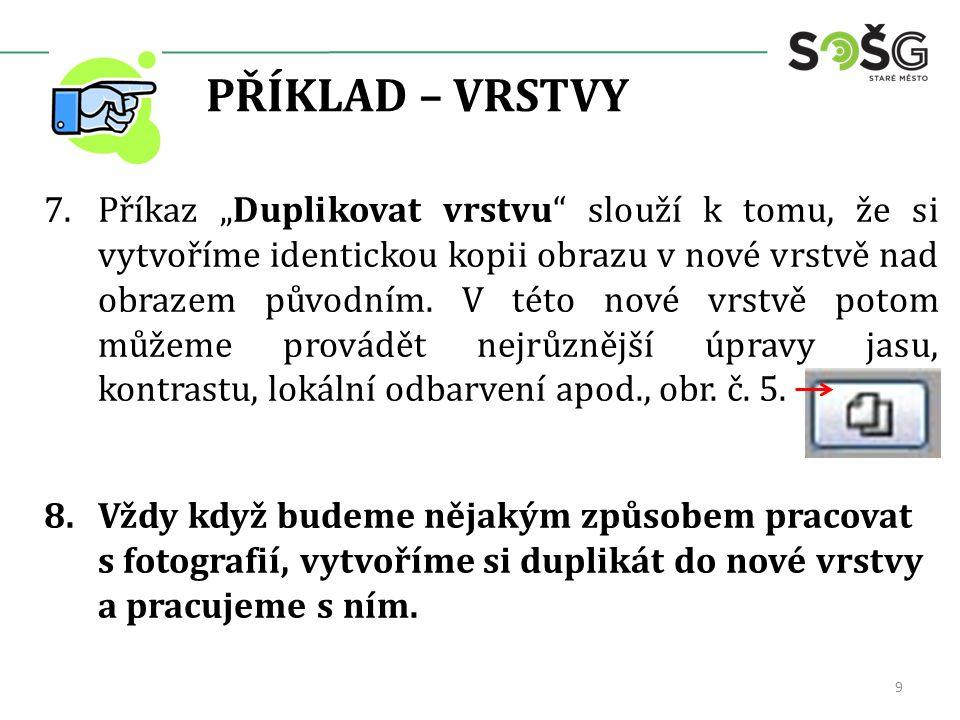 """PŘÍKLAD – VRSTVY 7.Příkaz """"Duplikovat vrstvu slouží k tomu, že si vytvoříme identickou kopii obrazu v nové vrstvě nad obrazem původním."""