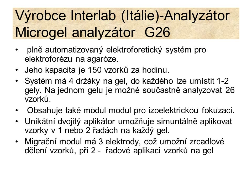Výrobce Interlab (Itálie)-Analyzátor Microgel analyzátor G26 plně automatizovaný elektroforetický systém pro elektroforézu na agaróze. Jeho kapacita j
