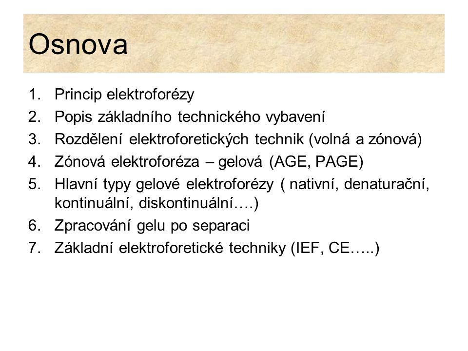 Osnova 1.Princip elektroforézy 2.Popis základního technického vybavení 3.Rozdělení elektroforetických technik (volná a zónová) 4.Zónová elektroforéza