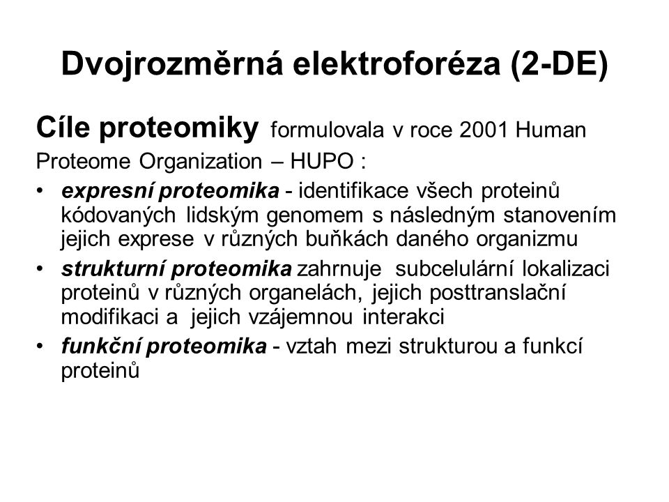 Dvojrozměrná elektroforéza (2-DE) Cíle proteomiky formulovala v roce 2001 Human Proteome Organization – HUPO : expresní proteomika - identifikace všec