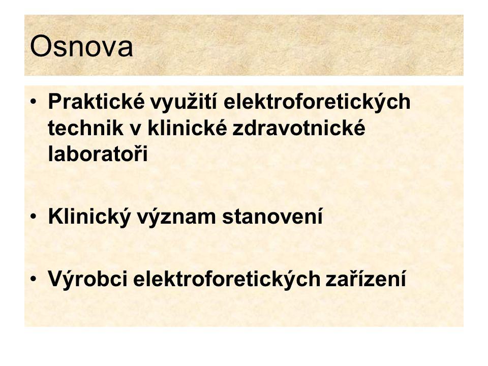 Osnova Praktické využití elektroforetických technik v klinické zdravotnické laboratoři Klinický význam stanovení Výrobci elektroforetických zařízení