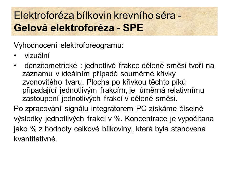 Elektroforéza bílkovin krevního séra - Gelová elektroforéza - SPE Vyhodnocení elektroforeogramu: vizuální denzitometrické : jednotlivé frakce dělené s