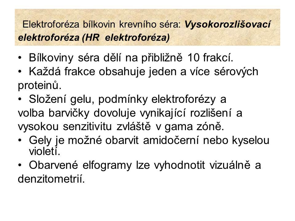 Elektroforéza bílkovin krevního séra: Vysokorozlišovací elektroforéza (HR elektroforéza) Bílkoviny séra dělí na přibližně 10 frakcí. Každá frakce obsa