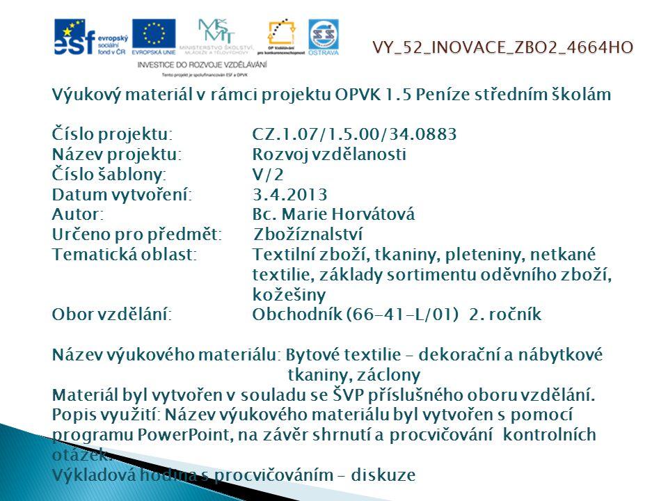 VY_52_INOVACE_ZBO2_4664HO Výukový materiál v rámci projektu OPVK 1.5 Peníze středním školám Číslo projektu:CZ.1.07/1.5.00/34.0883 Název projektu:Rozvoj vzdělanosti Číslo šablony: V/2 Datum vytvoření:3.4.2013 Autor:Bc.