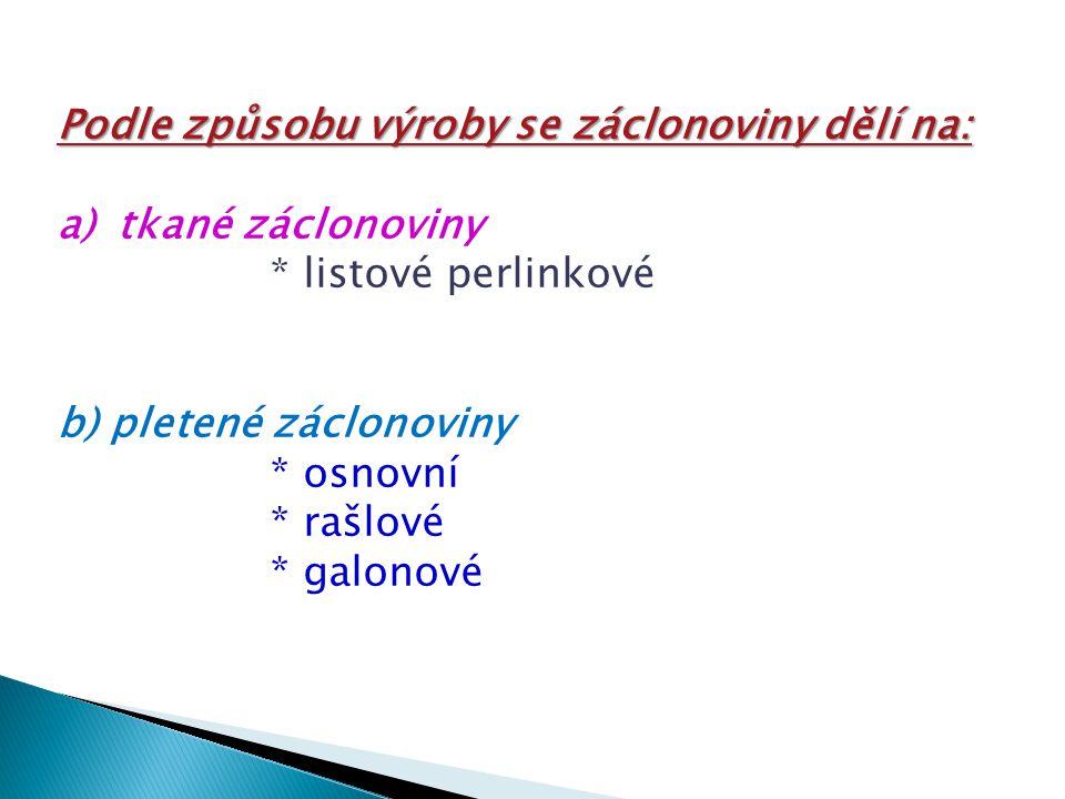 c) bobinové záclonoviny * jemné bobinové záclonoviny * hrubé bobinové záclonoviny d) paličkované záclonoviny e) tylové záclonoviny