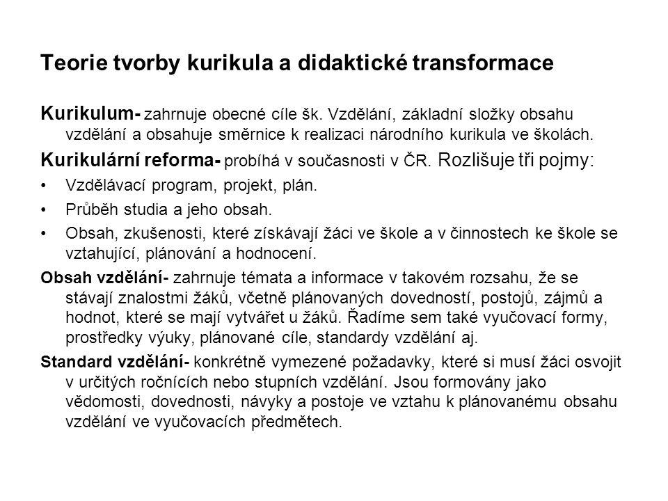 Teorie tvorby kurikula a didaktické transformace Kurikulum- zahrnuje obecné cíle šk.