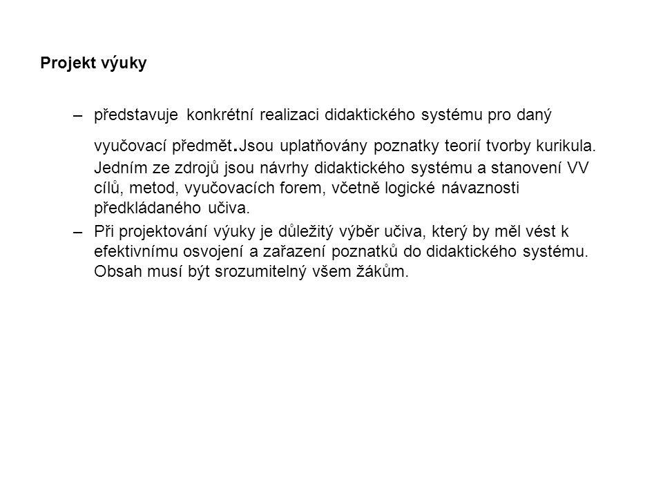 Projekt výuky –představuje konkrétní realizaci didaktického systému pro daný vyučovací předmět.