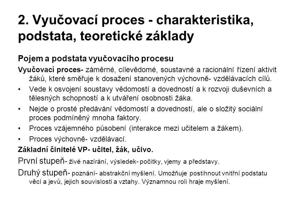 2. Vyučovací proces - charakteristika, podstata, teoretické základy Pojem a podstata vyučovacího procesu Vyučovací proces- záměrné, cílevědomé, sousta