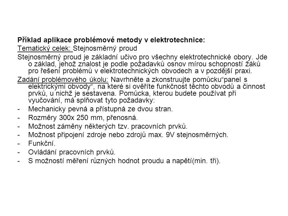 Příklad aplikace problémové metody v elektrotechnice: Tematický celek: Stejnosměrný proud Stejnosměrný proud je základní učivo pro všechny elektrotechnické obory.