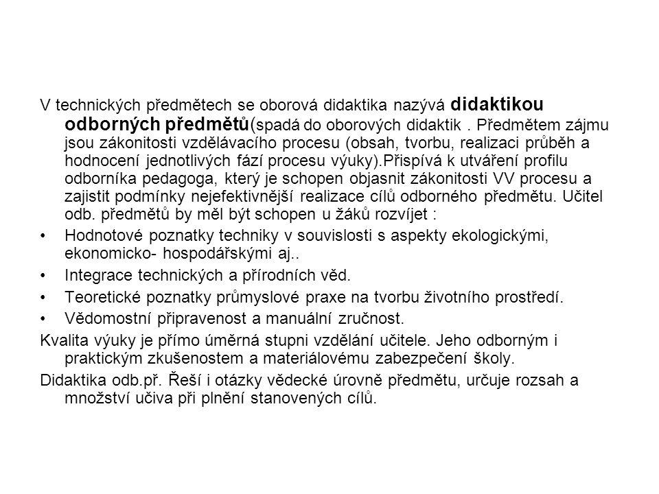 V technických předmětech se oborová didaktika nazývá didaktikou odborných předmětů( spadá do oborových didaktik.