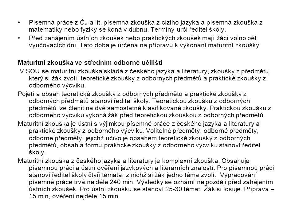 Písemná práce z ČJ a lit, písemná zkouška z cizího jazyka a písemná zkouška z matematiky nebo fyziky se koná v dubnu.