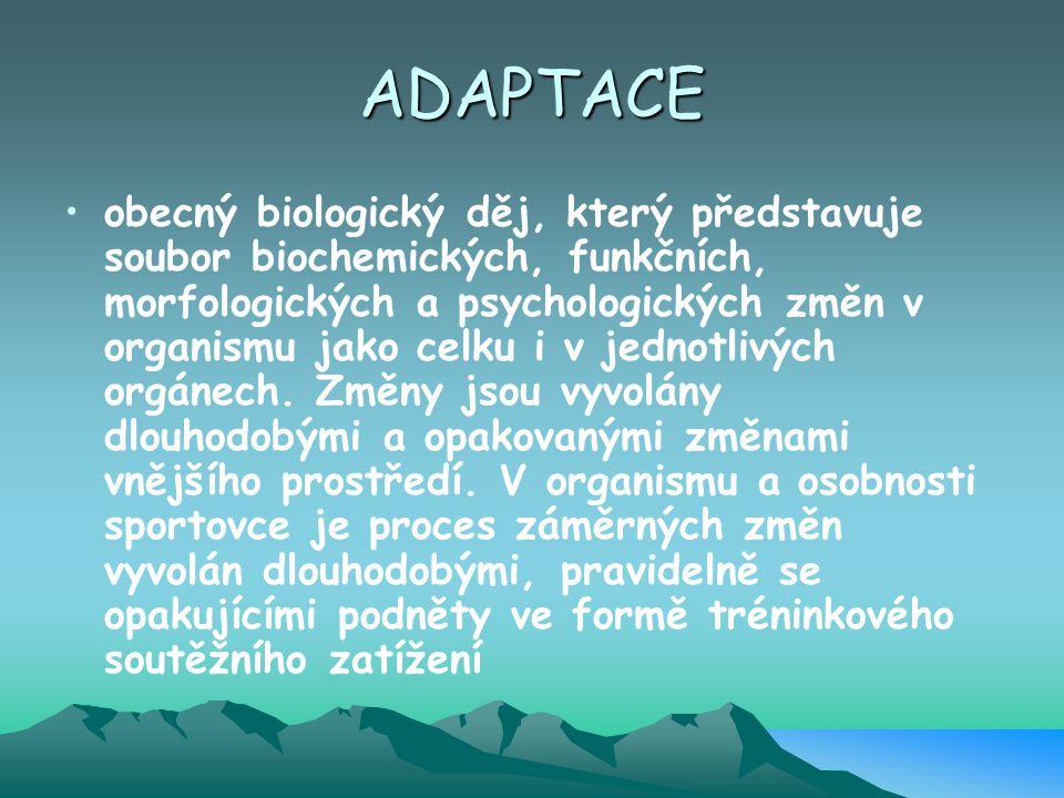 ADAPTACE obecný biologický děj, který představuje soubor biochemických, funkčních, morfologických a psychologických změn v organismu jako celku i v je