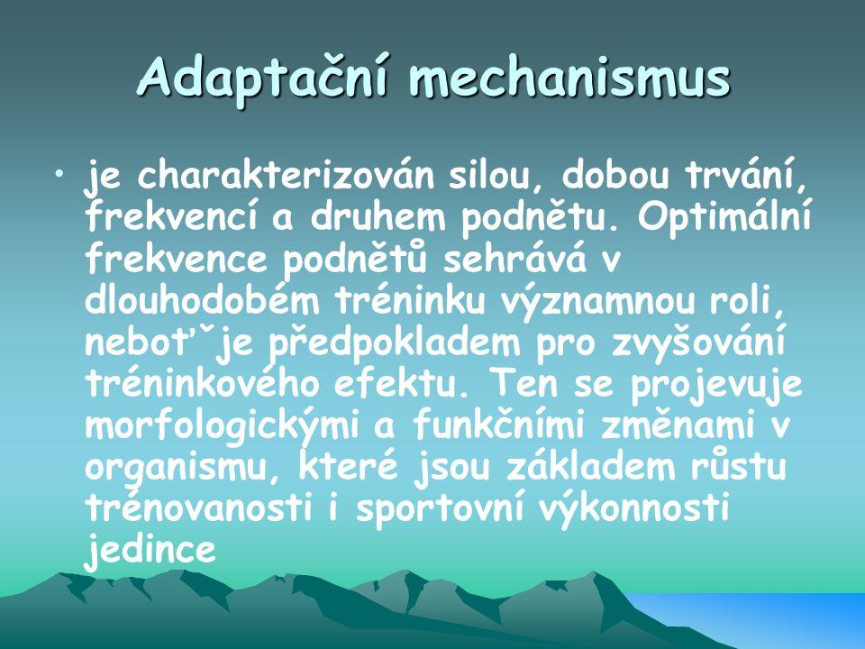 Adaptační mechanismus je charakterizován silou, dobou trvání, frekvencí a druhem podnětu. Optimální frekvence podnětů sehrává v dlouhodobém tréninku v