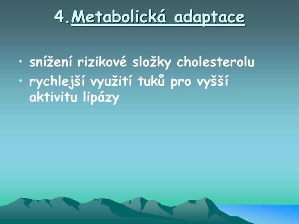 4.Metabolická adaptace snížení rizikové složky cholesterolu rychlejší využití tuků pro vyšší aktivitu lipázy