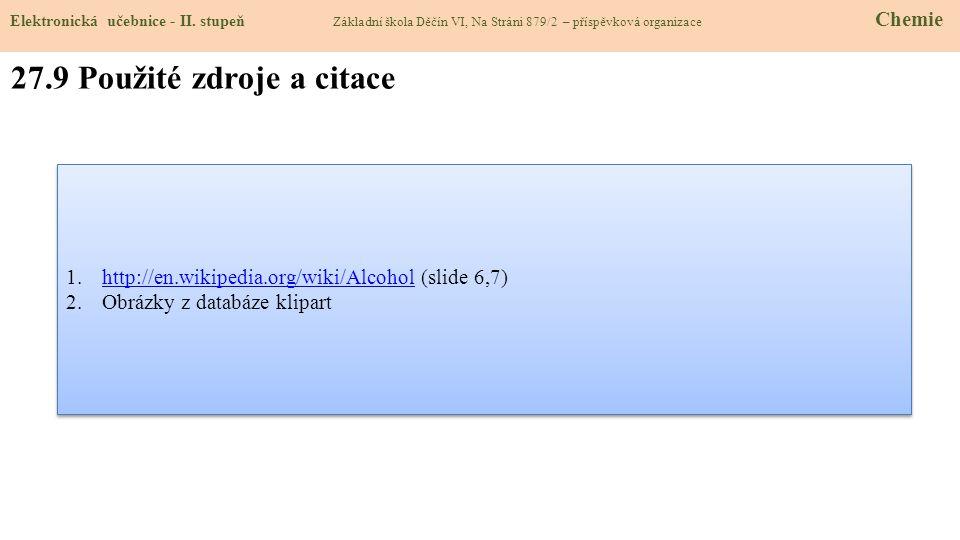 27.9 Použité zdroje a citace 1.http://en.wikipedia.org/wiki/Alcohol (slide 6,7)http://en.wikipedia.org/wiki/Alcohol 2.Obrázky z databáze klipart 1.htt