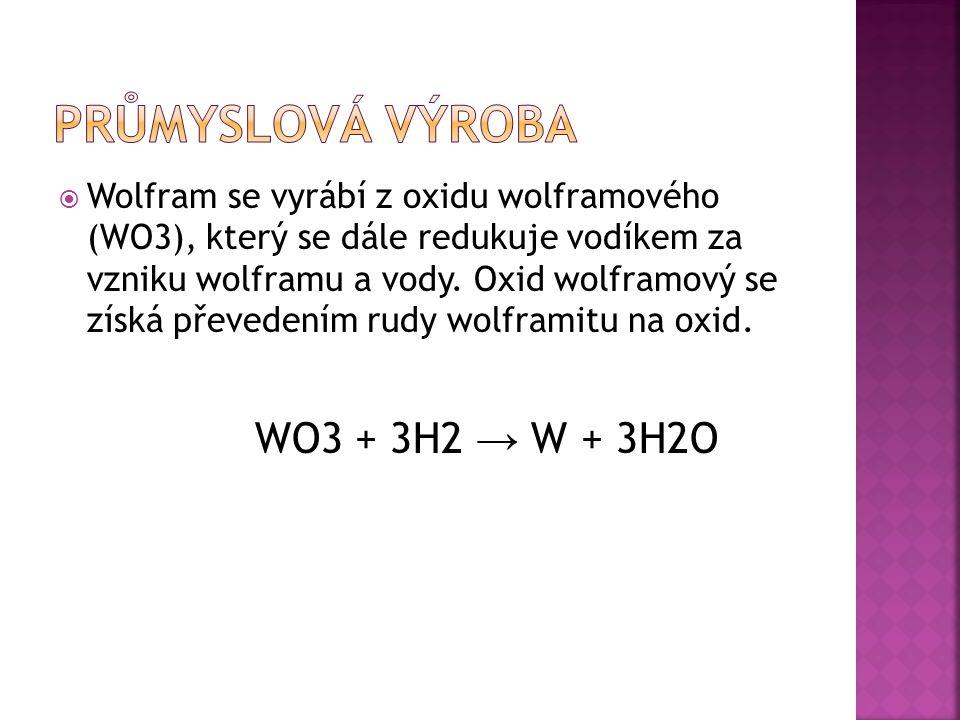  Wolfram se vyrábí z oxidu wolframového (WO3), který se dále redukuje vodíkem za vzniku wolframu a vody.