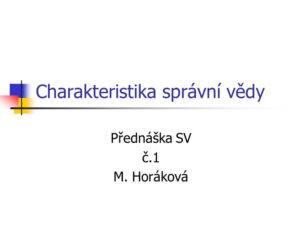 Charakteristika správní vědy Přednáška SV č.1 M. Horáková