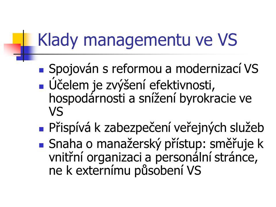 Klady managementu ve VS Spojován s reformou a modernizací VS Účelem je zvýšení efektivnosti, hospodárnosti a snížení byrokracie ve VS Přispívá k zabez