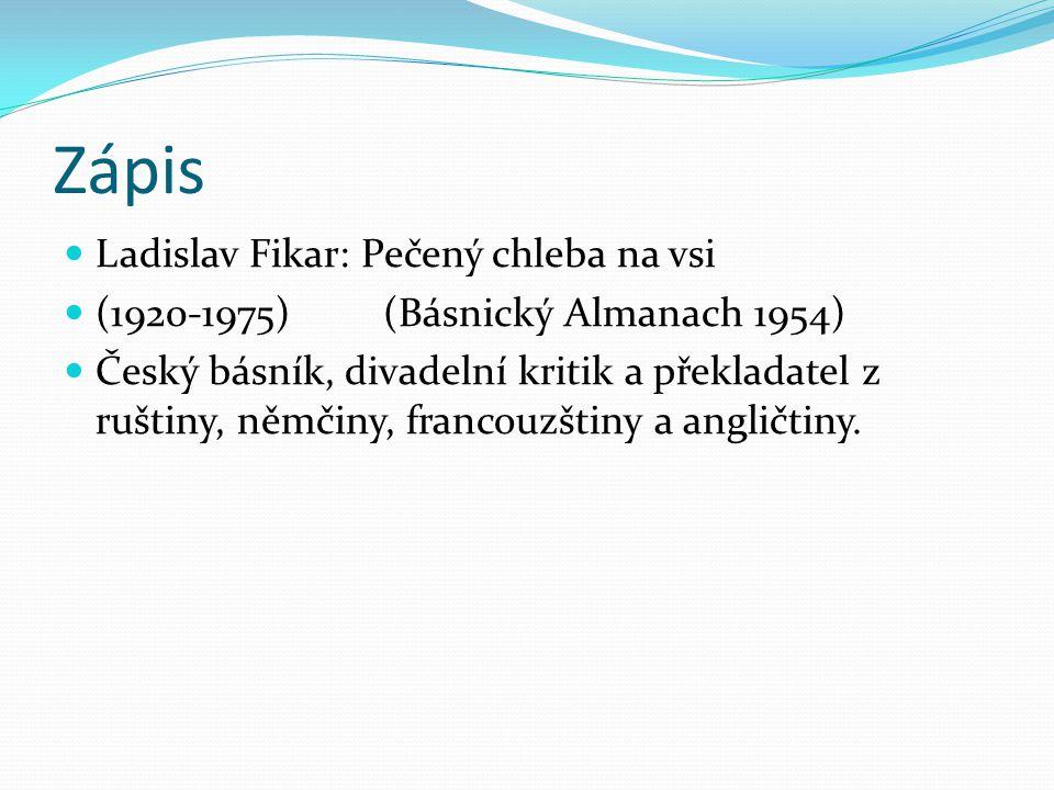 Zápis Ladislav Fikar: Pečený chleba na vsi (1920-1975) (Básnický Almanach 1954) Český básník, divadelní kritik a překladatel z ruštiny, němčiny, franc