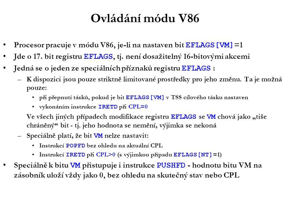 Ovládání módu V86 Procesor pracuje v módu V86, je-li na nastaven bit EFLAGS[VM] =1 Jde o 17.