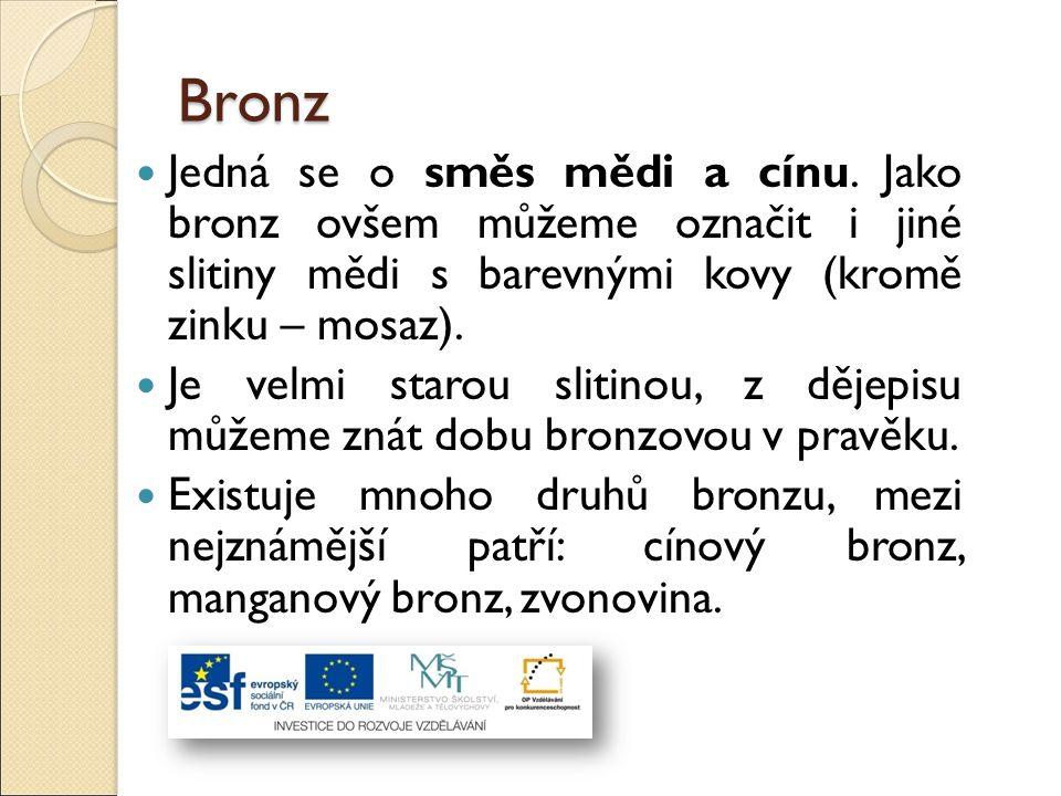 Využití bronzu Bronz je vysoce odolný proti korozi, používá se tedy pro výrobu kovových součástek a také velmi často jako součást lodí (je odolný proti slané vodě).