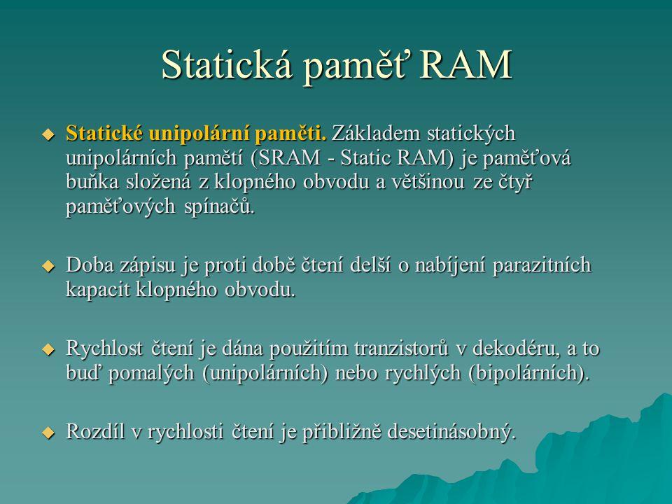 Statická paměť RAM  Statické unipolární paměti.