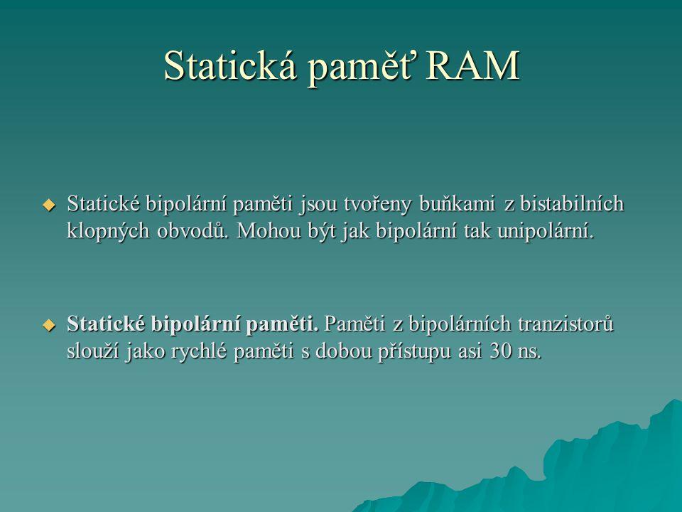 Statická paměť RAM  Statické bipolární paměti jsou tvořeny buňkami z bistabilních klopných obvodů.