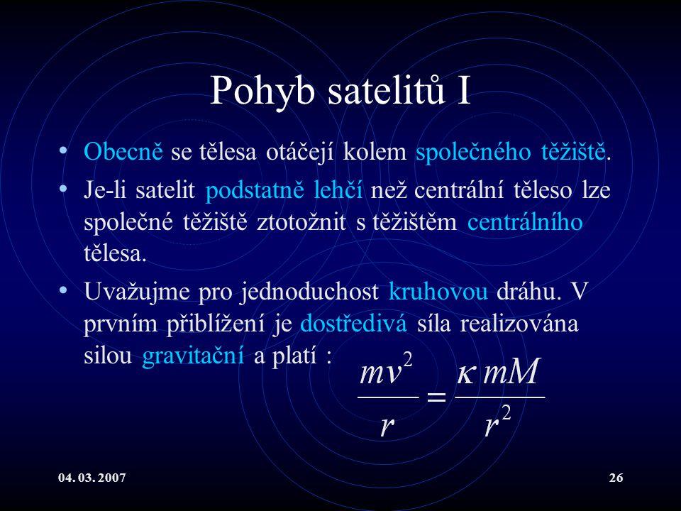04. 03. 200726 Pohyb satelitů I Obecně se tělesa otáčejí kolem společného těžiště.