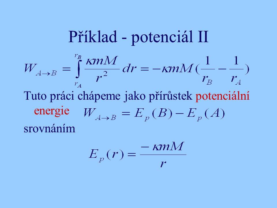 Příklad - potenciál II Tuto práci chápeme jako přírůstek potenciální energie srovnáním