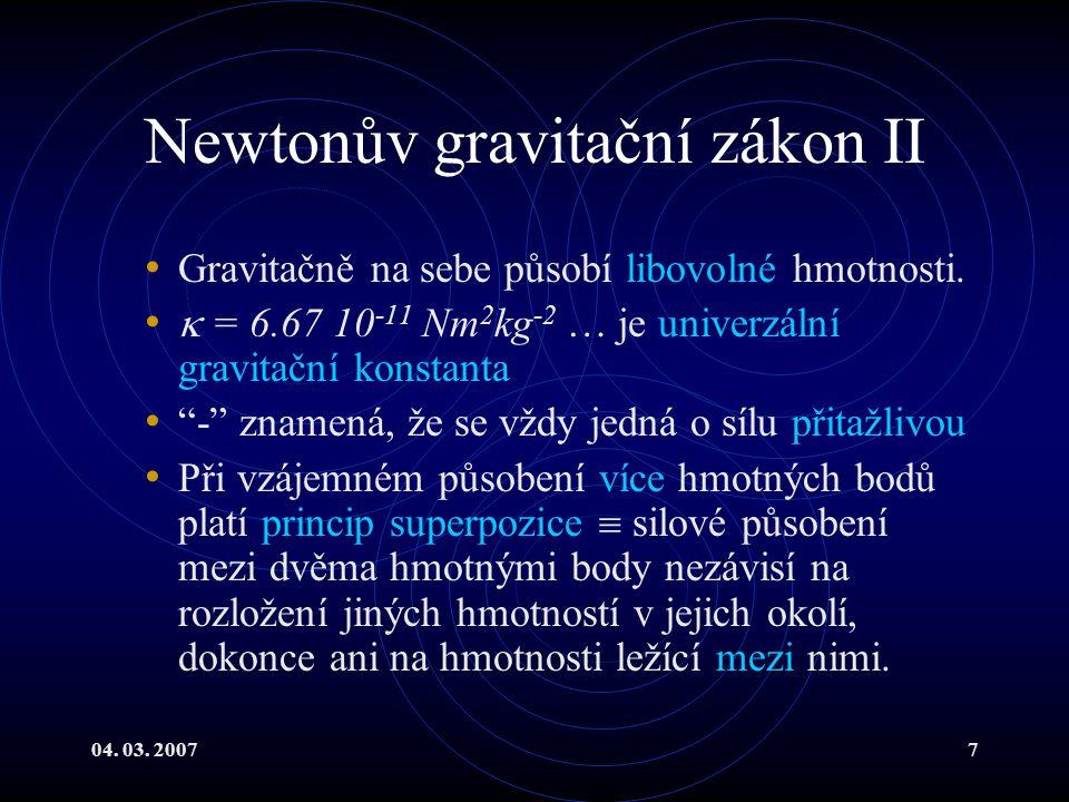 04. 03. 20077 Newtonův gravitační zákon II Gravitačně na sebe působí libovolné hmotnosti.