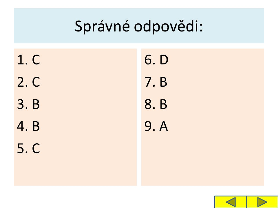 Správné odpovědi: 1. C 2. C 3. B 4. B 5. C 6. D 7. B 8. B 9. A