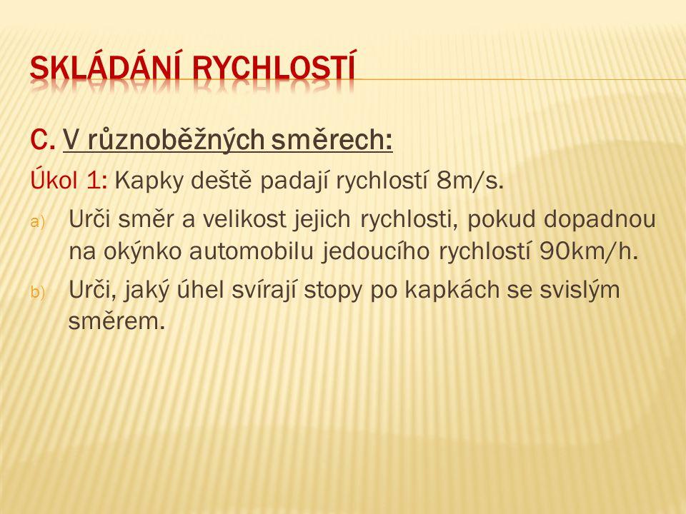 C. V různoběžných směrech: Úkol 1: Kapky deště padají rychlostí 8m/s. a) Urči směr a velikost jejich rychlosti, pokud dopadnou na okýnko automobilu je