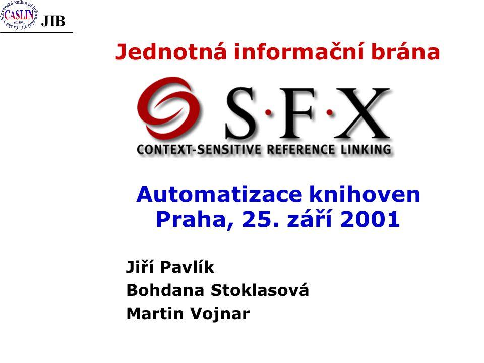 JIB Jednotná informační brána Automatizace knihoven Praha, 25. září 2001 Jiří Pavlík Bohdana Stoklasová Martin Vojnar