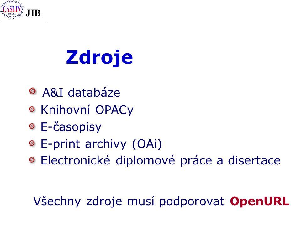 JIB Zdroje A&I databáze Knihovní OPACy E-časopisy E-print archivy (OAi) Electronické diplomové práce a disertace Všechny zdroje musí podporovat OpenUR