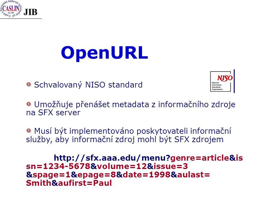 JIB OpenURL Schvalovaný NISO standard Umožňuje přenášet metadata z informačního zdroje na SFX server Musí být implementováno poskytovateli informační