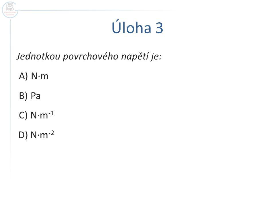 Úloha 4 Vztah pro uřčení výšky kapaliny v kapiláře při kapilární elevaci vyplývá z rovnosti mezi: A)Kapilárním tlakem a hydrostatickým tlakem B)Kapilárním tlakem a povrchovým napětím C)Kapilárním tlakem a tíhou sloupce kapaliny D)Povrchovým napětím a tíhou sloupce kapaliny