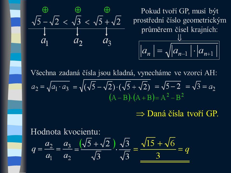 Pokud tvoří GP, musí být prostřední číslo geometrickým průměrem čísel krajních:  Všechna zadaná čísla jsou kladná, vynecháme ve vzorci AH:  Daná čís