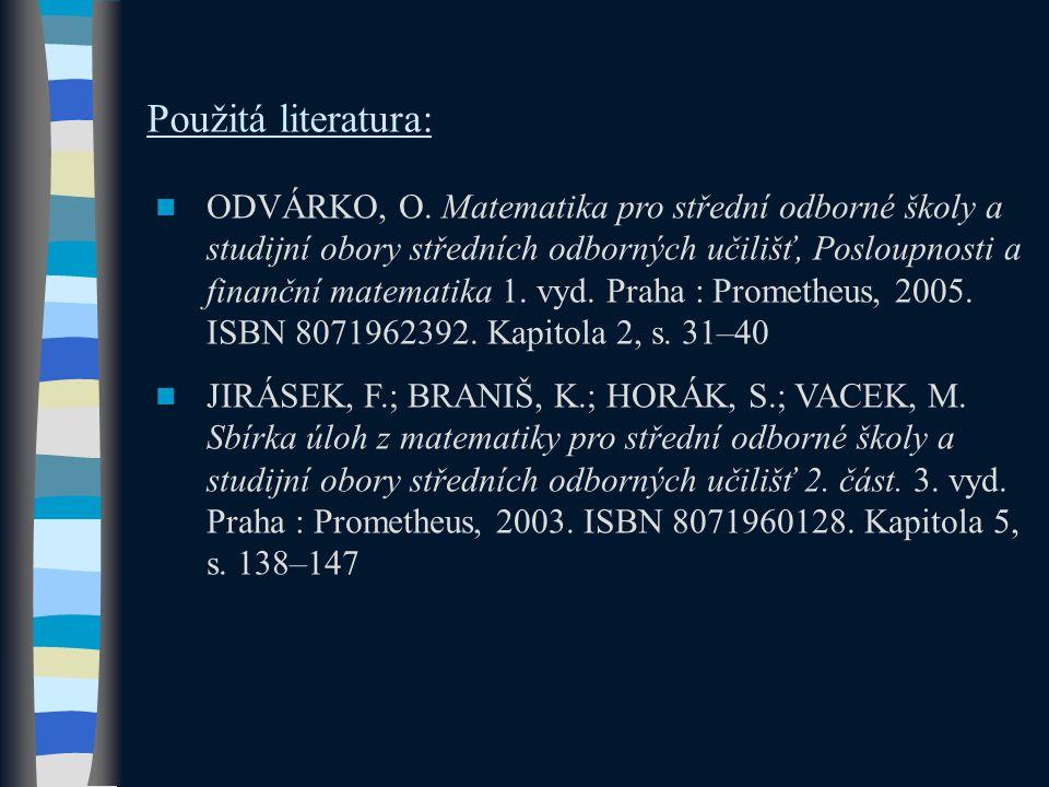 Použitá literatura: ODVÁRKO, O. Matematika pro střední odborné školy a studijní obory středních odborných učilišť, Posloupnosti a finanční matematika