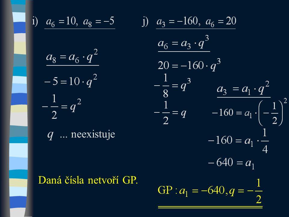 q... neexistuje Daná čísla netvoří GP.