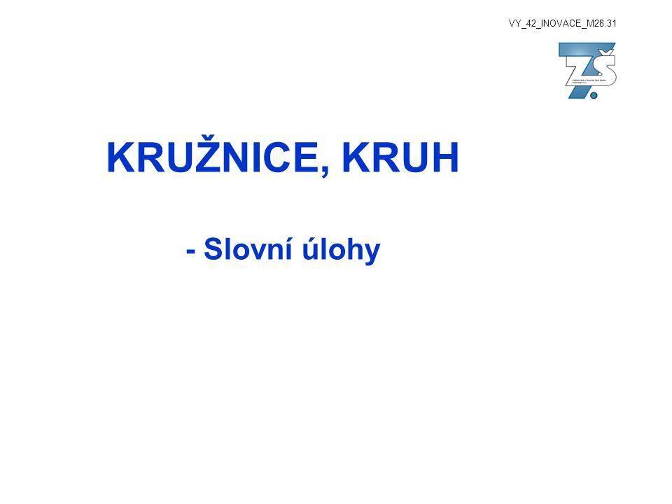 VY_42_INOVACE_M28.31 KRUŽNICE, KRUH - Slovní úlohy