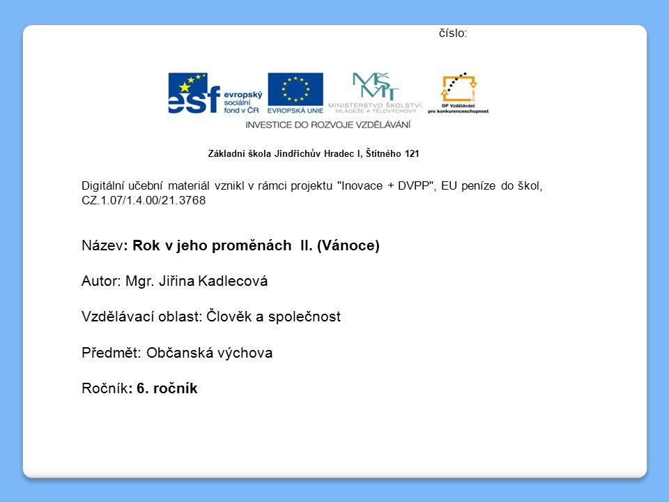 číslo: Digitální učební materiál vznikl v rámci projektu Inovace + DVPP , EU peníze do škol, CZ.1.07/1.4.00/21.3768 Název: Rok v jeho proměnách II.