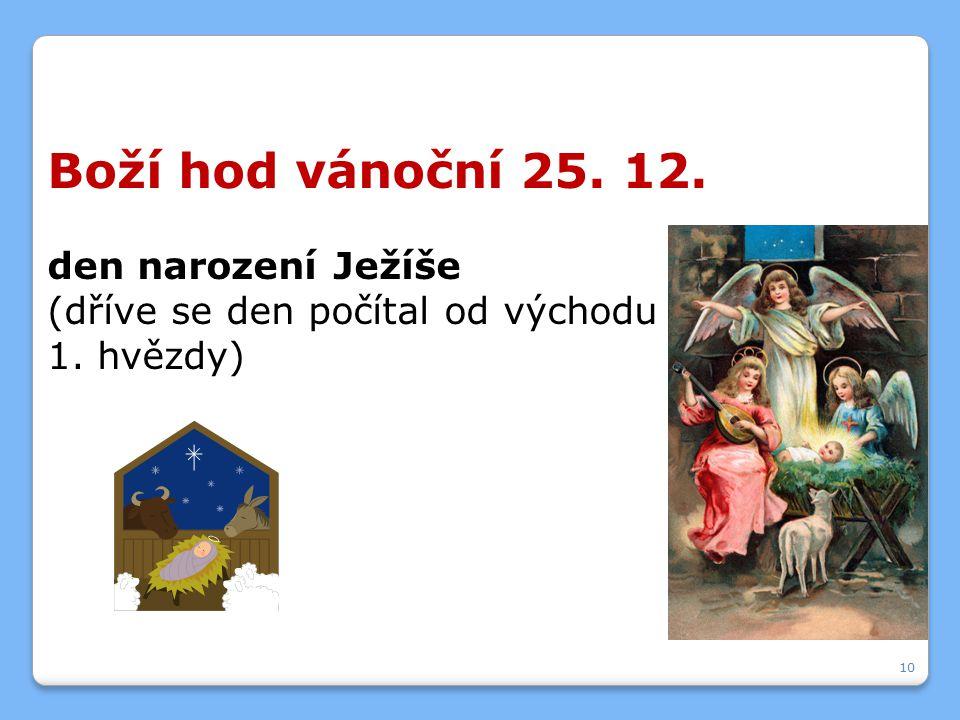 Boží hod vánoční 25. 12. den narození Ježíše (dříve se den počítal od východu 1. hvězdy) 10