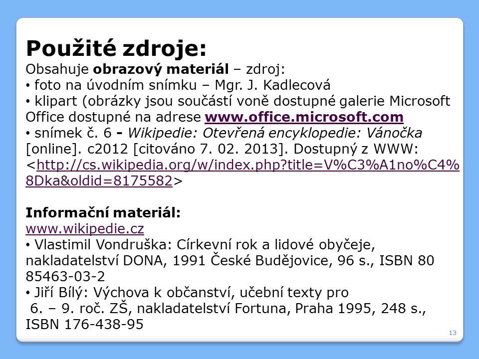 13 Použité zdroje: Obsahuje obrazový materiál – zdroj: foto na úvodním snímku – Mgr. J. Kadlecová klipart (obrázky jsou součástí voně dostupné galerie