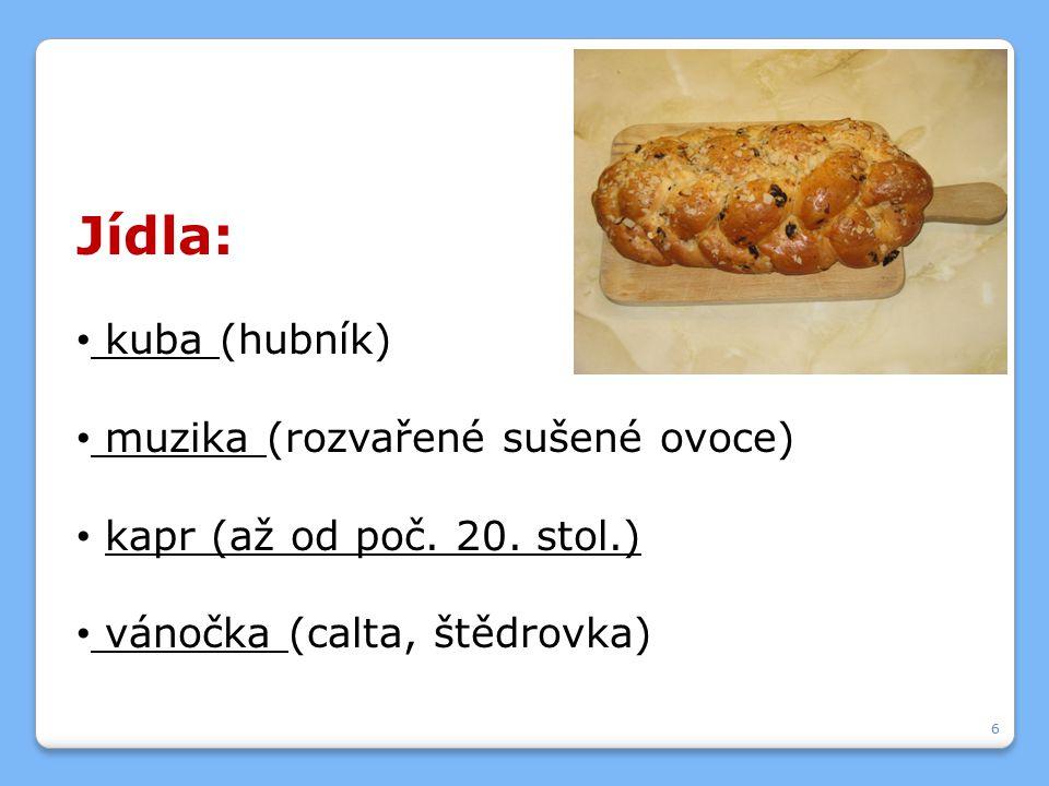 Jídla: kuba (hubník) muzika (rozvařené sušené ovoce) kapr (až od poč.